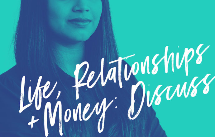 Life, Relationships + Money; Discuss