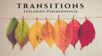 Transitions – Exploring Perimenopause