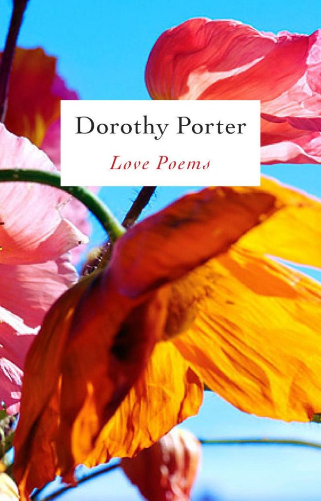 Image description: cover of Dorothy Porter's book, Love Poems. It features a close up of a photograph of poppies in red and orange, swaying in the wind against a clear blue sky.