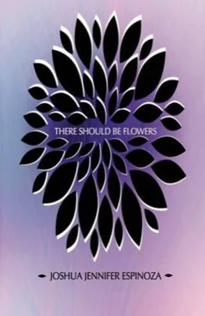 Image description: cover of Joshua Jennifer Espinoza's book, There Should Be Flowers. It features a purple gradient background with a highly stylised motif of a flower in black and white.